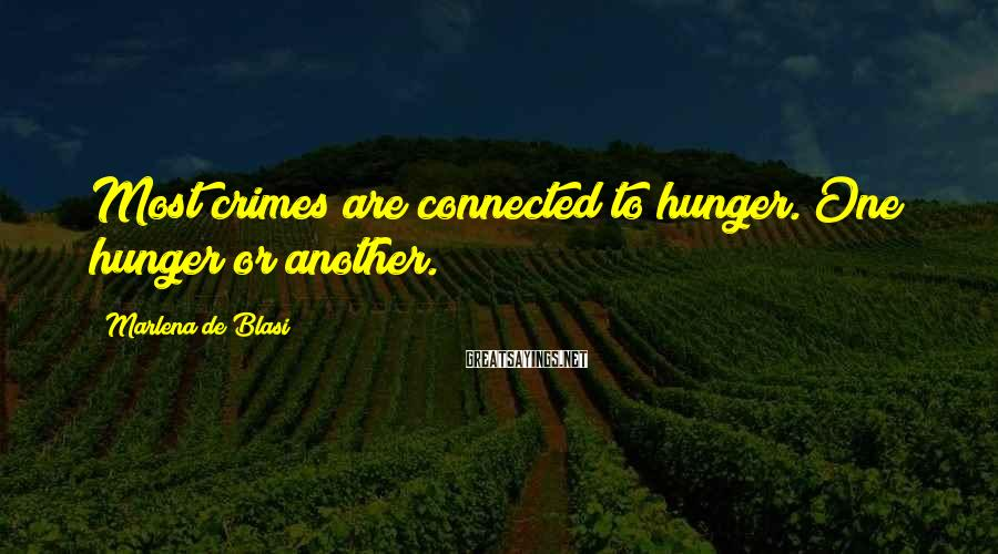 Marlena De Blasi Sayings: Most crimes are connected to hunger. One hunger or another.