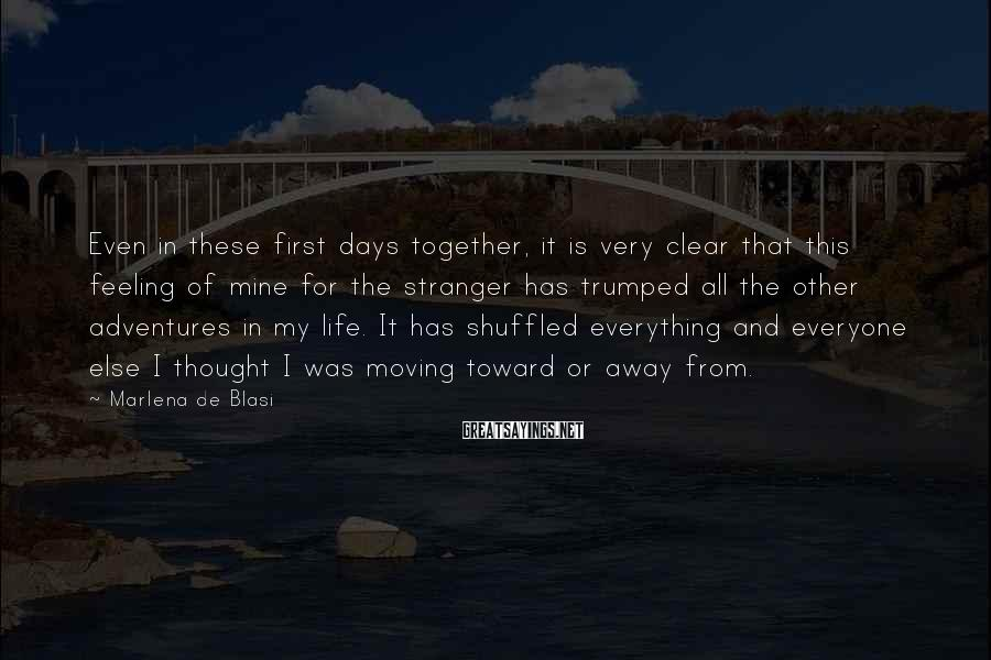 Marlena De Blasi Sayings: Even in these first days together, it is very clear that this feeling of mine
