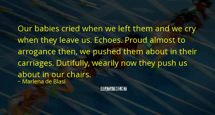 Marlena De Blasi Sayings: Our babies cried when we left them and we cry when they leave us. Echoes.