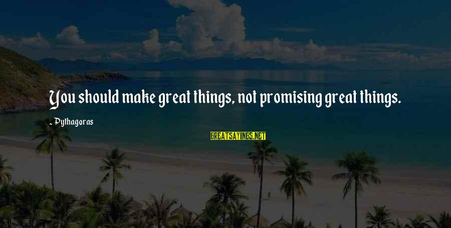Marlene Aguilar Sayings By Pythagoras: You should make great things, not promising great things.