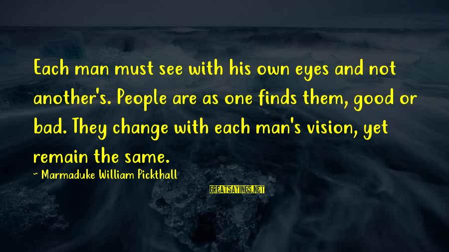 Marmaduke Pickthall Sayings By Marmaduke William Pickthall: Each man must see with his own eyes and not another's. People are as one