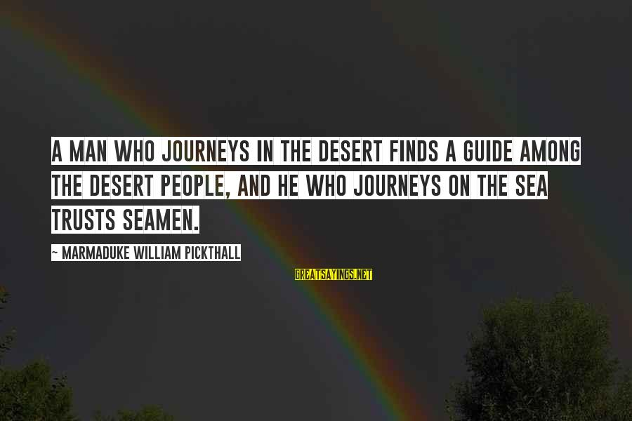 Marmaduke Pickthall Sayings By Marmaduke William Pickthall: A man who journeys in the desert finds a guide among the desert people, and