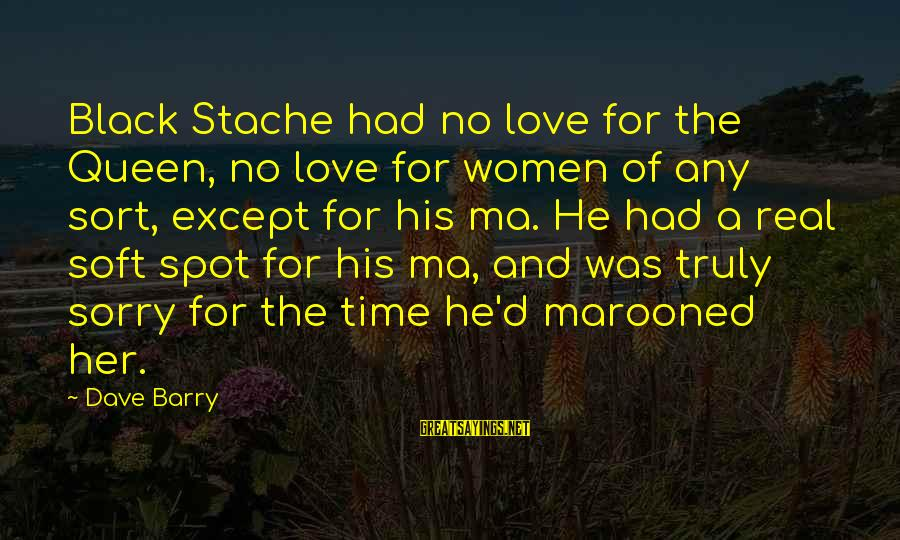 Marooned Sayings By Dave Barry: Black Stache had no love for the Queen, no love for women of any sort,