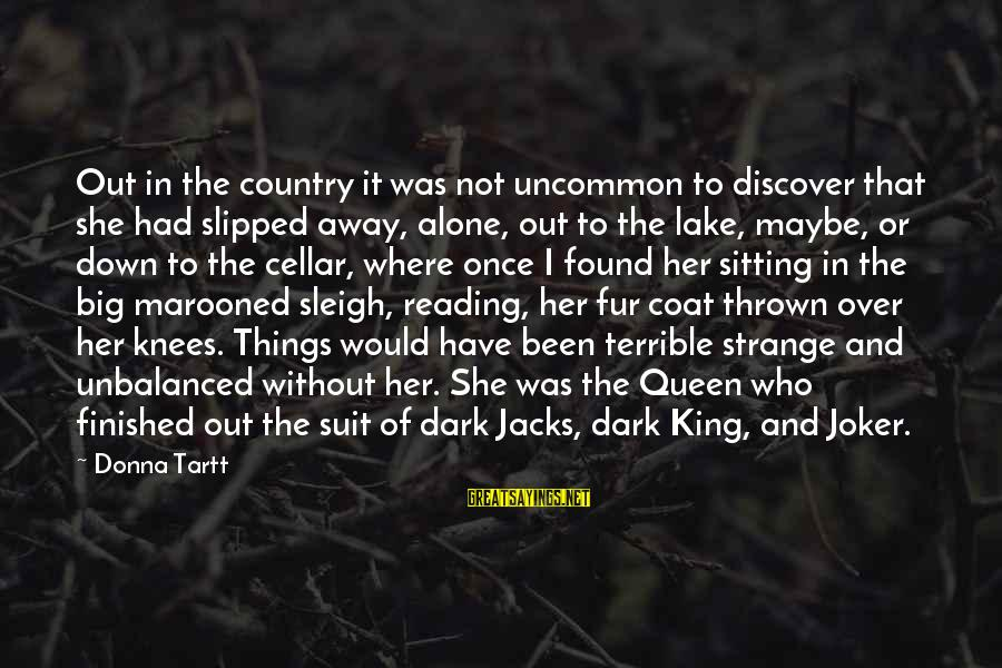 Marooned Sayings By Donna Tartt: Out in the country it was not uncommon to discover that she had slipped away,