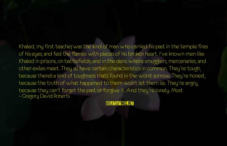 Marooned Sayings By Gregory David Roberts: Khaled, my first teacher, was the kind of man who carried his past in the