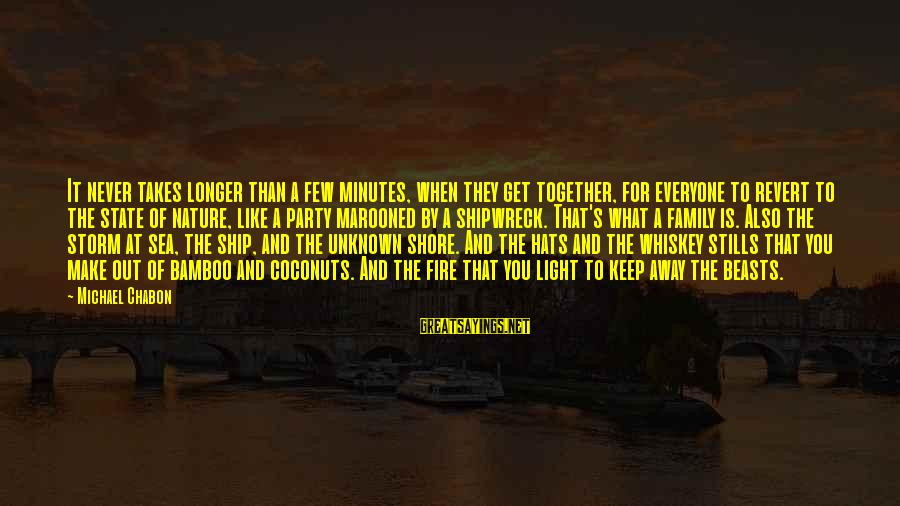 Marooned Sayings By Michael Chabon: It never takes longer than a few minutes, when they get together, for everyone to