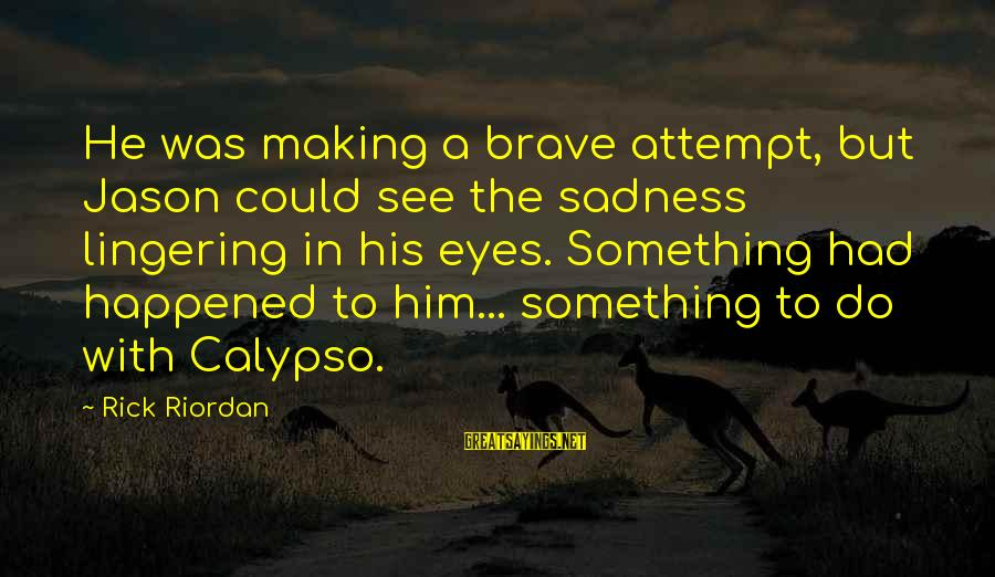 Marooned Sayings By Rick Riordan: He was making a brave attempt, but Jason could see the sadness lingering in his