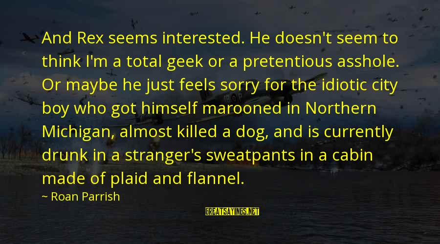 Marooned Sayings By Roan Parrish: And Rex seems interested. He doesn't seem to think I'm a total geek or a