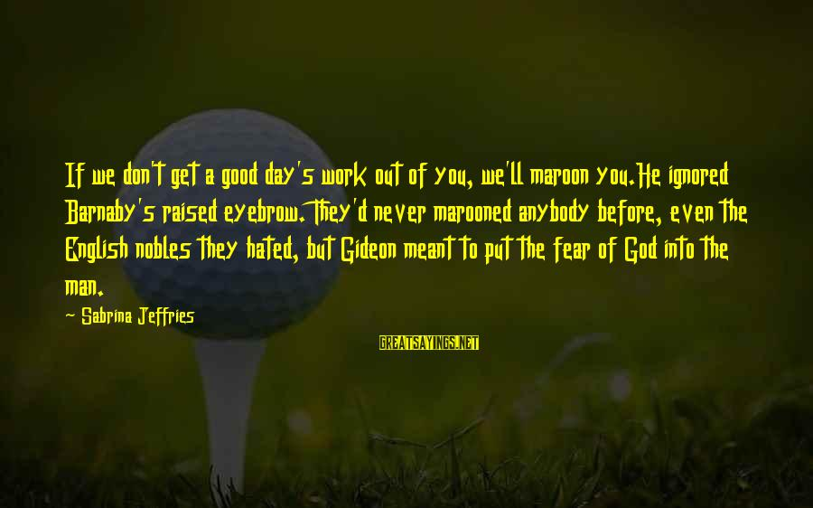 Marooned Sayings By Sabrina Jeffries: If we don't get a good day's work out of you, we'll maroon you.He ignored