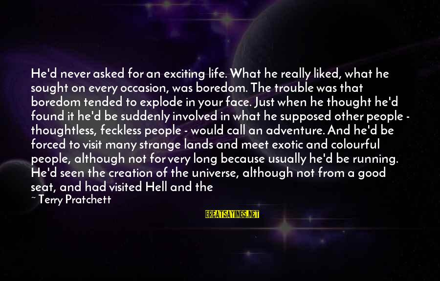 Marooned Sayings By Terry Pratchett: He'd never asked for an exciting life. What he really liked, what he sought on