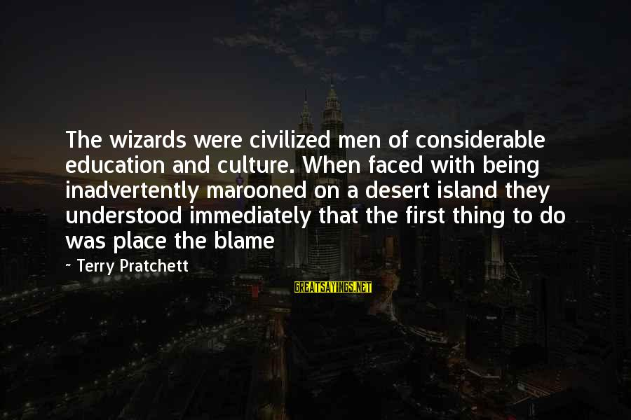 Marooned Sayings By Terry Pratchett: The wizards were civilized men of considerable education and culture. When faced with being inadvertently