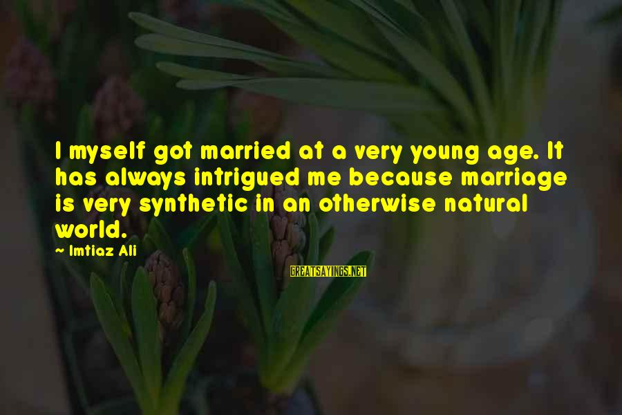 Marriage At A Young Age Sayings By Imtiaz Ali: I myself got married at a very young age. It has always intrigued me because