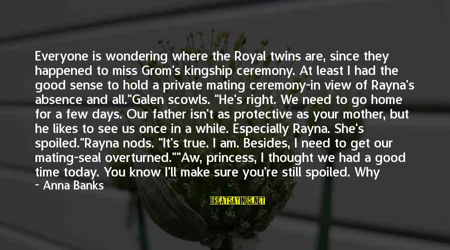 Marriage Ceremony Sayings By Anna Banks: Everyone is wondering where the Royal twins are, since they happened to miss Grom's kingship