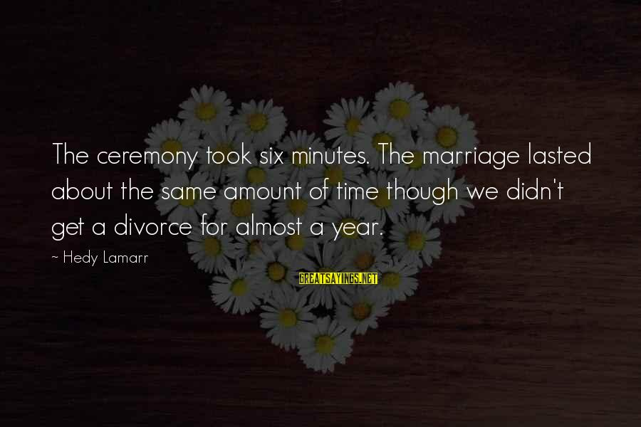 Marriage Ceremony Sayings By Hedy Lamarr: The ceremony took six minutes. The marriage lasted about the same amount of time though