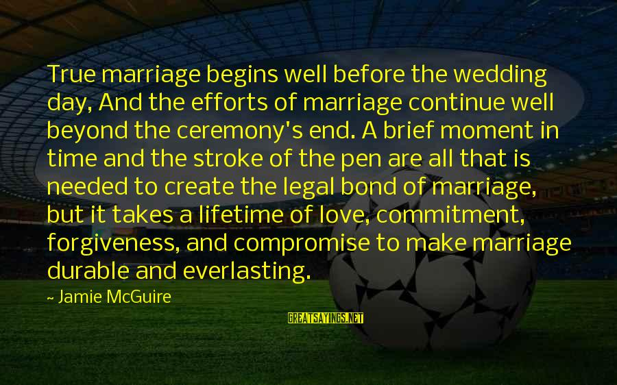 Marriage Ceremony Sayings By Jamie McGuire: True marriage begins well before the wedding day, And the efforts of marriage continue well
