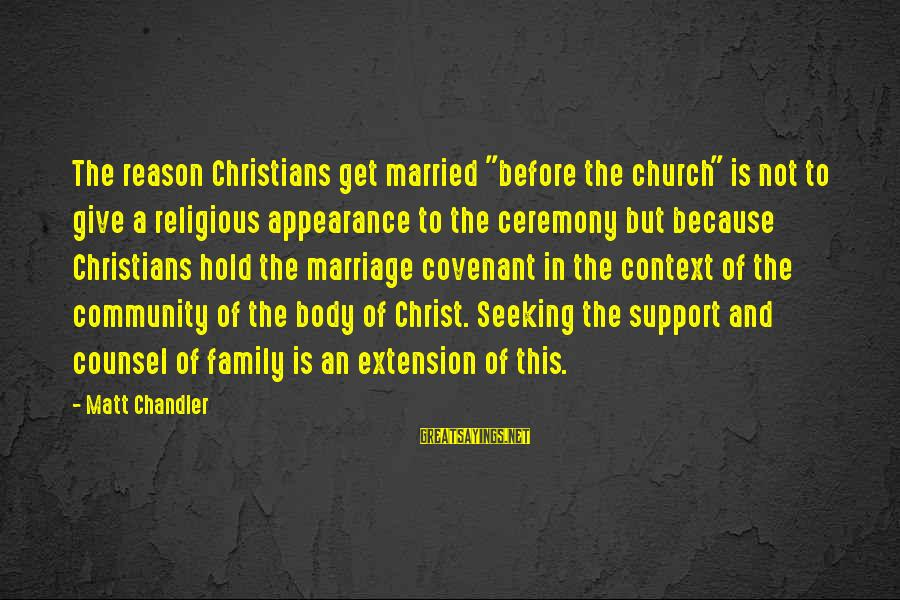 "Marriage Ceremony Sayings By Matt Chandler: The reason Christians get married ""before the church"" is not to give a religious appearance"