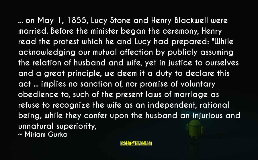 Marriage Ceremony Sayings By Miriam Gurko: ... on May 1, 1855, Lucy Stone and Henry Blackwell were married. Before the minister