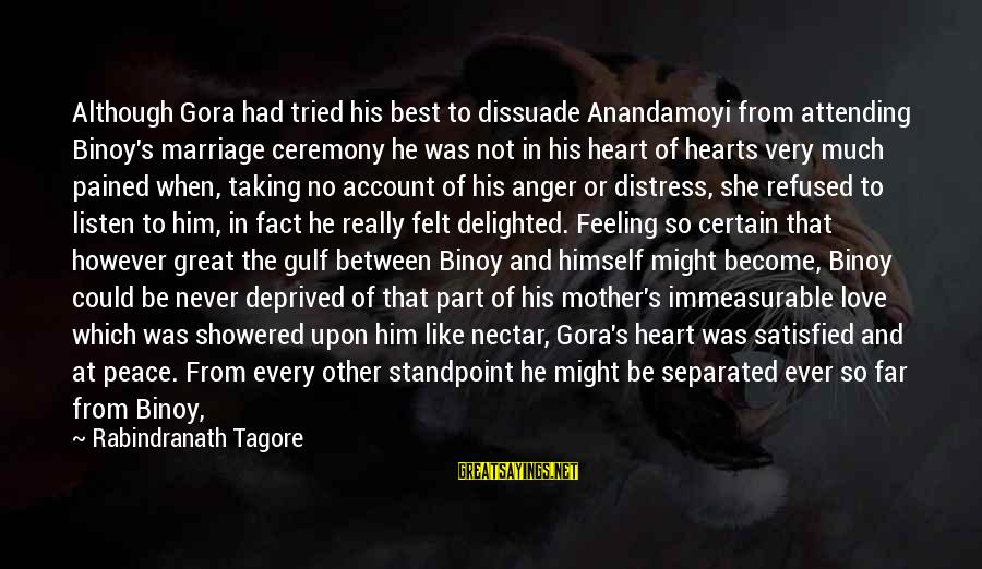 Marriage Ceremony Sayings By Rabindranath Tagore: Although Gora had tried his best to dissuade Anandamoyi from attending Binoy's marriage ceremony he
