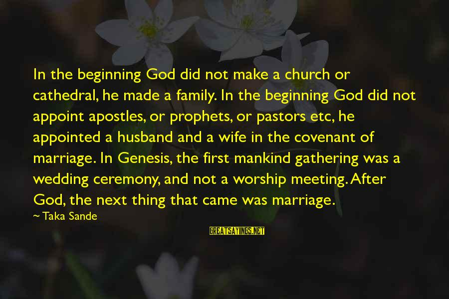 Marriage Ceremony Sayings By Taka Sande: In the beginning God did not make a church or cathedral, he made a family.
