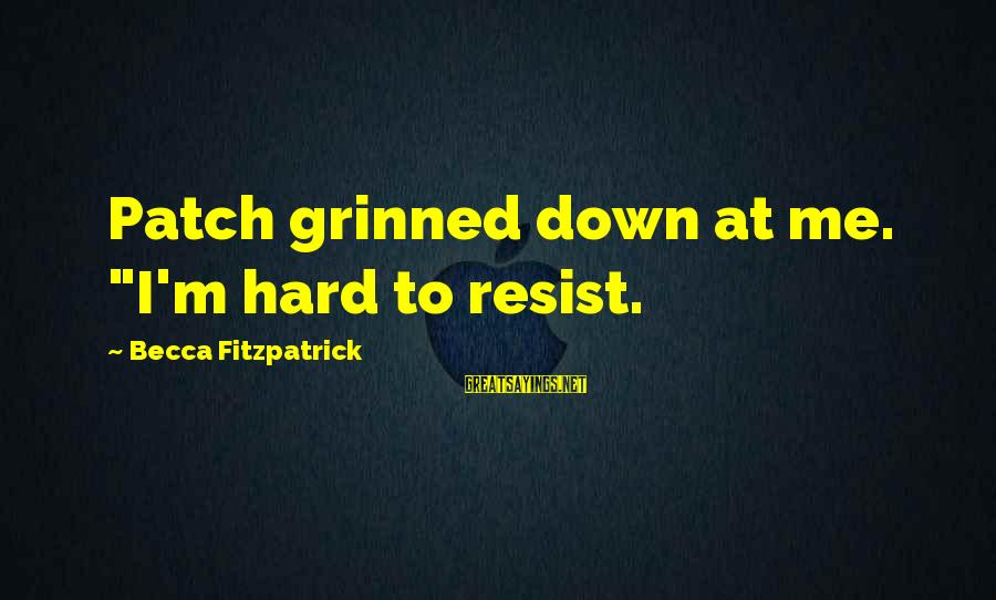 """Marriage Finances Sayings By Becca Fitzpatrick: Patch grinned down at me. """"I'm hard to resist."""