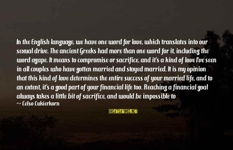 Marriage Finances Sayings By Celso Cukierkorn: In the English language, we have one word for love, which translates into our sexual