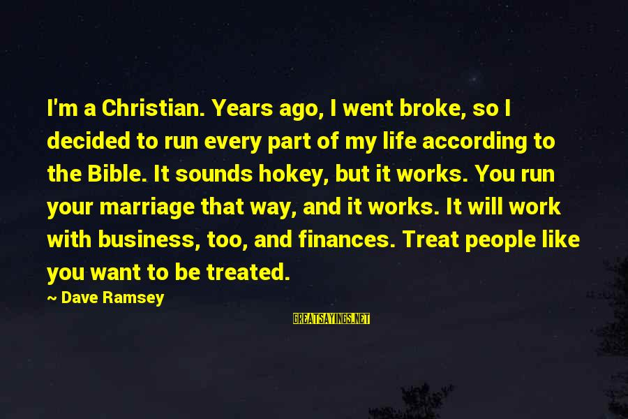 Marriage Finances Sayings By Dave Ramsey: I'm a Christian. Years ago, I went broke, so I decided to run every part