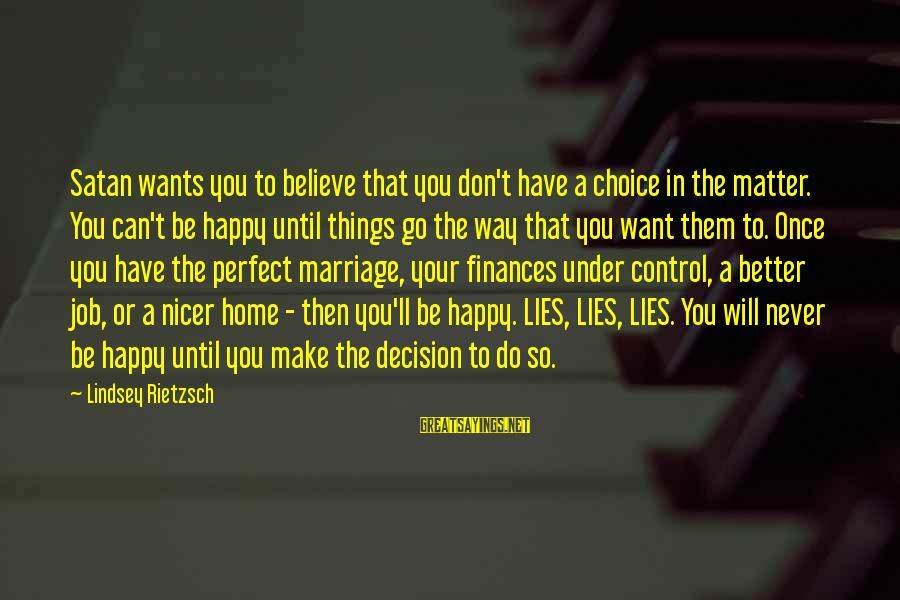 Marriage Finances Sayings By Lindsey Rietzsch: Satan wants you to believe that you don't have a choice in the matter. You