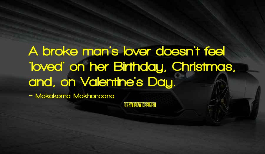 Marriage Finances Sayings By Mokokoma Mokhonoana: A broke man's lover doesn't feel 'loved' on her Birthday, Christmas, and, on Valentine's Day.