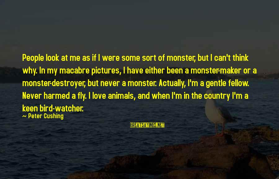Marriage Finances Sayings By Peter Cushing: People look at me as if I were some sort of monster, but I can't