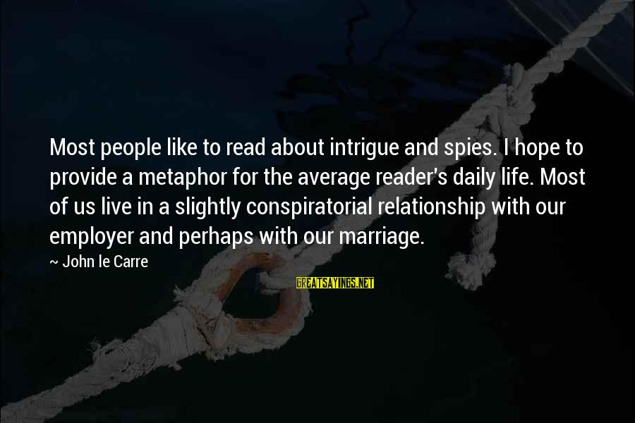 Marriage Vs Live In Relationship Sayings By John Le Carre: Most people like to read about intrigue and spies. I hope to provide a metaphor