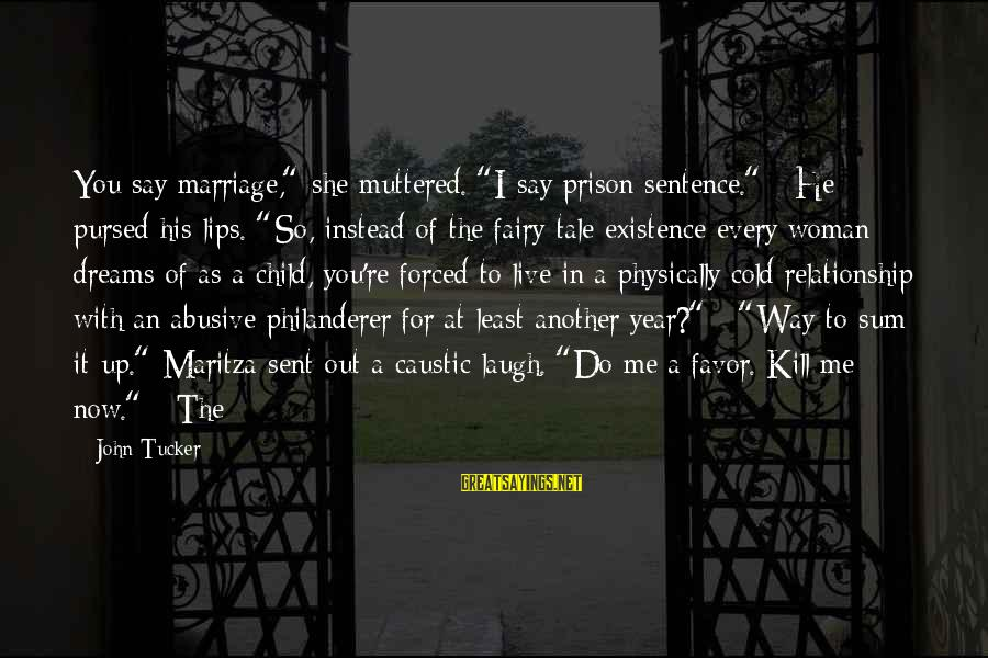 """Marriage Vs Live In Relationship Sayings By John Tucker: You say marriage,"""" she muttered. """"I say prison sentence."""" He pursed his lips. """"So, instead"""