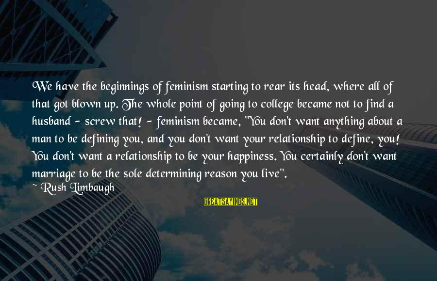 Marriage Vs Live In Relationship Sayings By Rush Limbaugh: We have the beginnings of feminism starting to rear its head, where all of that