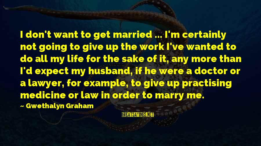 Married To Medicine Sayings By Gwethalyn Graham: I don't want to get married ... I'm certainly not going to give up the