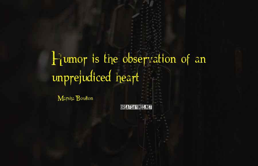 Marsha Boulton Sayings: Humor is the observation of an unprejudiced heart
