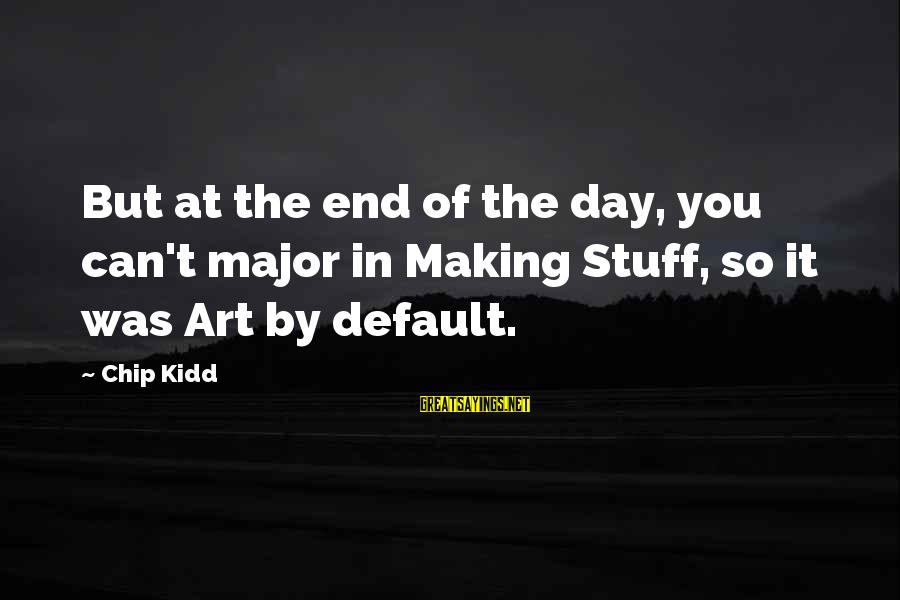 Marshall How I Met Your Mother Love Sayings By Chip Kidd: But at the end of the day, you can't major in Making Stuff, so it