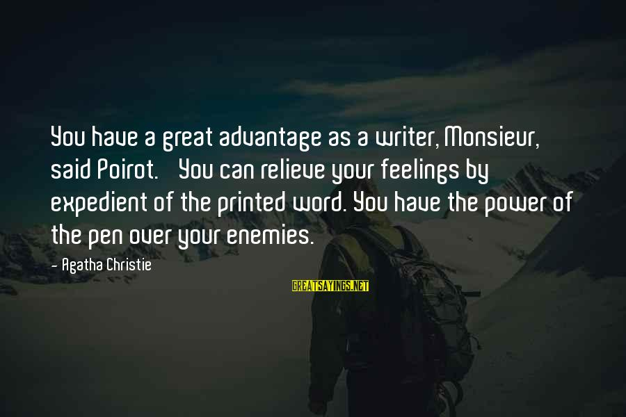 Marshall Thurber Sayings By Agatha Christie: You have a great advantage as a writer, Monsieur,' said Poirot. 'You can relieve your
