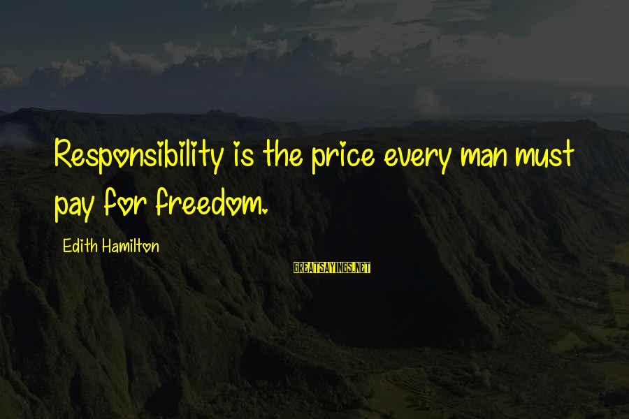 Marshall Thurber Sayings By Edith Hamilton: Responsibility is the price every man must pay for freedom.