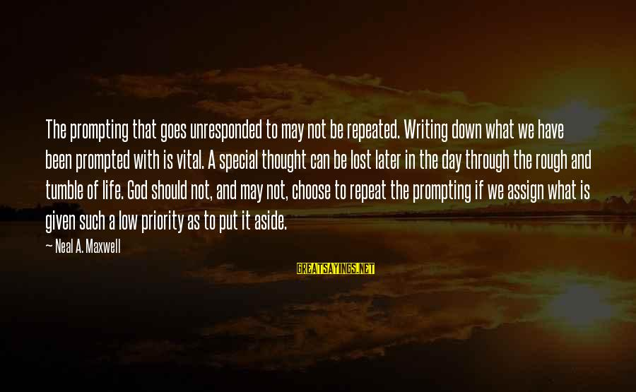 Marshall Thurber Sayings By Neal A. Maxwell: The prompting that goes unresponded to may not be repeated. Writing down what we have