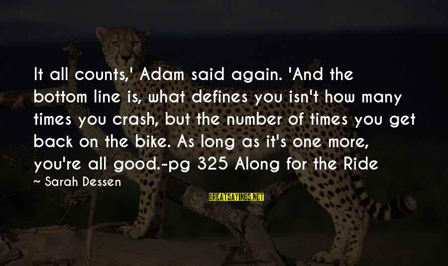 Marshall Thurber Sayings By Sarah Dessen: It all counts,' Adam said again. 'And the bottom line is, what defines you isn't