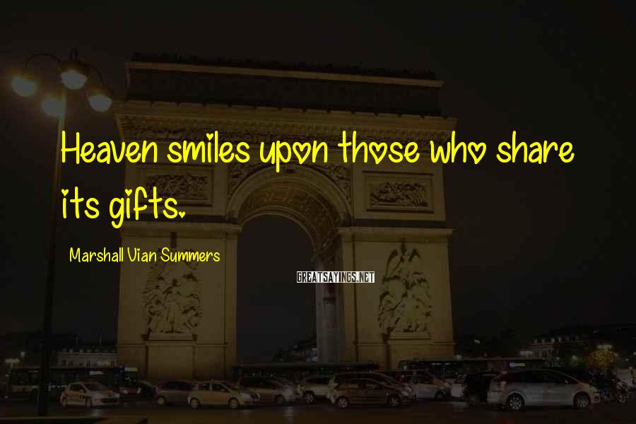 Marshall Vian Summers Sayings: Heaven smiles upon those who share its gifts.