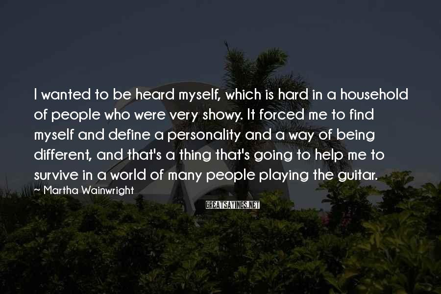 Martha Wainwright Sayings: I wanted to be heard myself, which is hard in a household of people who