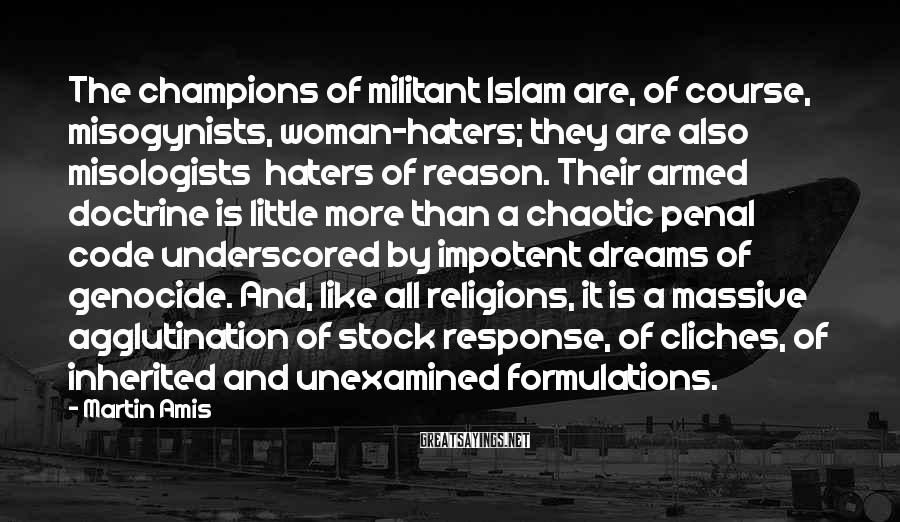 Martin Amis Sayings: The champions of militant Islam are, of course, misogynists, woman-haters; they are also misologists haters