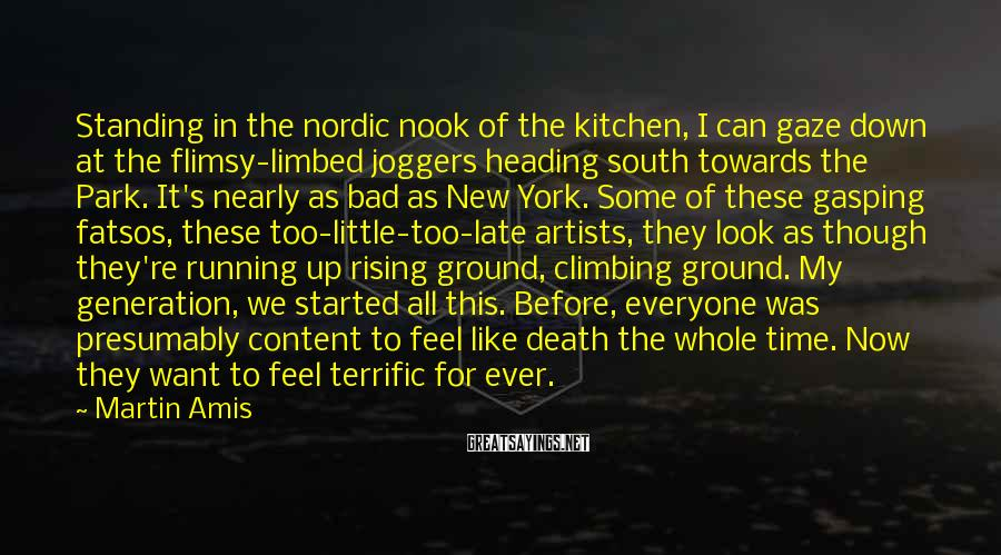 Martin Amis Sayings: Standing in the nordic nook of the kitchen, I can gaze down at the flimsy-limbed