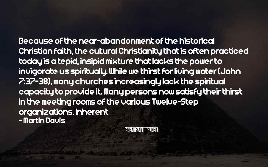 Martin Davis Sayings: Because of the near-abandonment of the historical Christian faith, the cultural Christianity that is often