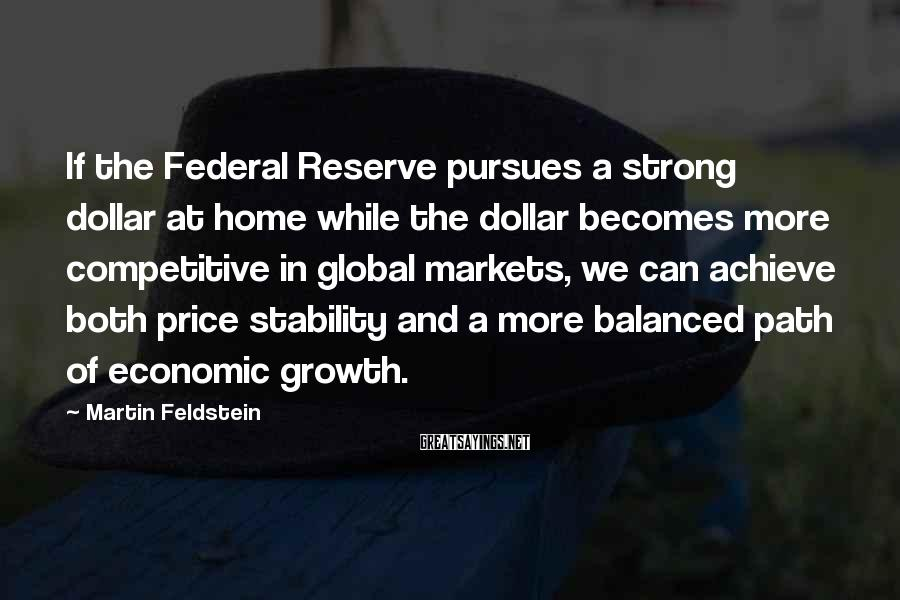 Martin Feldstein Sayings: If the Federal Reserve pursues a strong dollar at home while the dollar becomes more