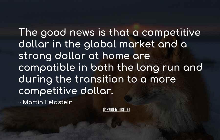 Martin Feldstein Sayings: The good news is that a competitive dollar in the global market and a strong
