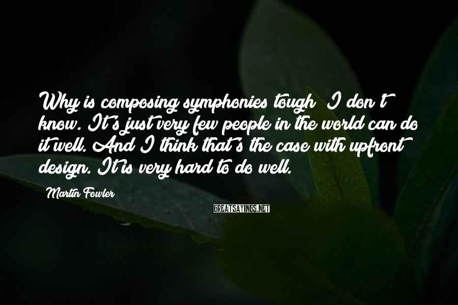 Martin Fowler Sayings: Why is composing symphonies tough? I don't know. It's just very few people in the