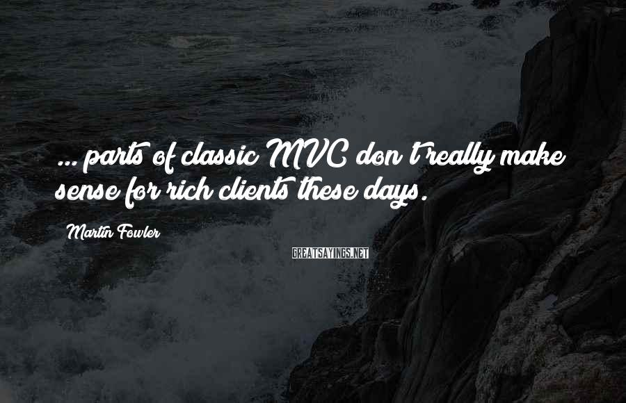 Martin Fowler Sayings: ... parts of classic MVC don't really make sense for rich clients these days.