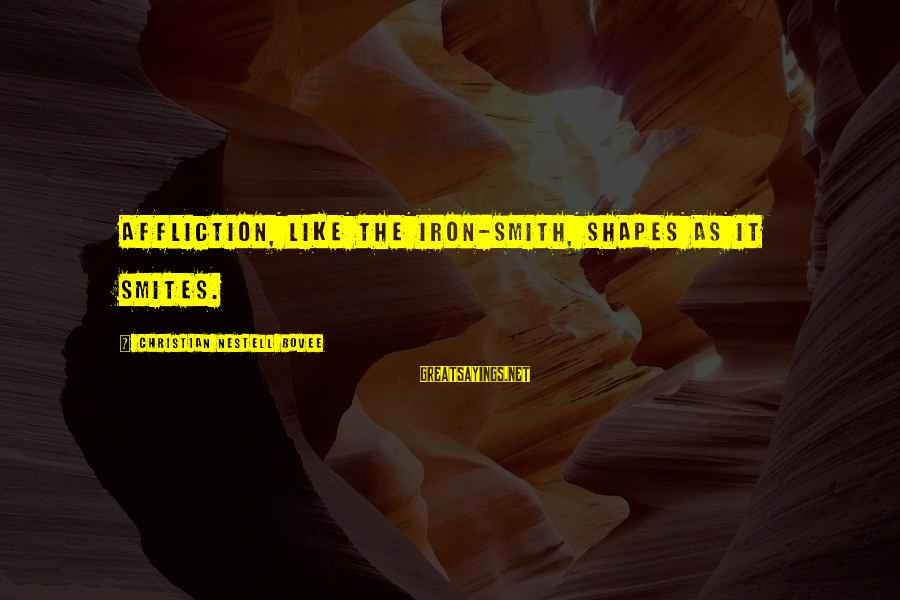 Martin Hache Sayings By Christian Nestell Bovee: Affliction, like the iron-smith, shapes as it smites.