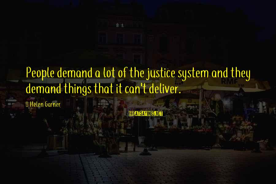 Martin Hache Sayings By Helen Garner: People demand a lot of the justice system and they demand things that it can't